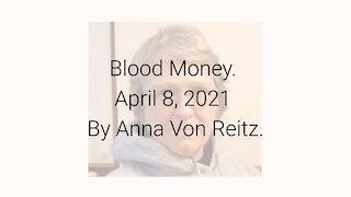 Blood Money April 8, 2021 By Anna Von Reitz