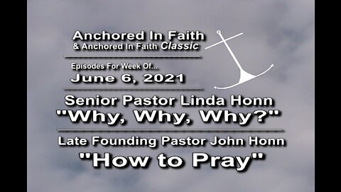 """6/6/2021 AIFGC #1239 Pastor Linda """"Why, Why Why?""""& #324 John """"How to Pray"""""""