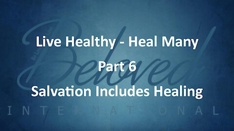 """Live Healthy - Heal Many (part 6) """"Salvation Includes Healing"""""""