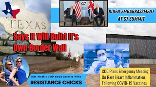 Biden Embarrassment at G7; Texas To Build Own Border Wall Weekly News Round-up 6/11/21