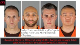 Chauvin & Ex-Officers Facing MORE Charges, Delayed Trials With Accusations of Witness Tampering