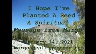I Hope I've Planted A Seed: A Spiritual Message from Margo (Jan. 14, 2021)
