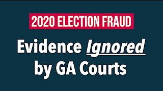 2020 ELECTION FRAUD: Evidence Ignored by GA Courts