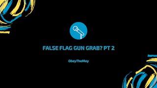 False Flag Gun Grab? Part 2
