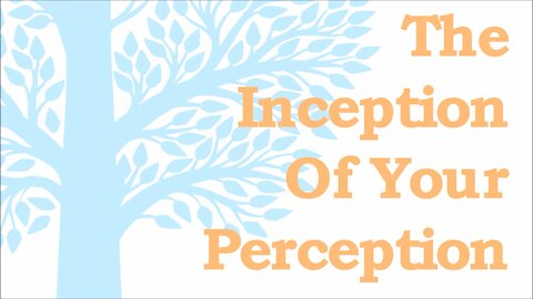 The Inception Of Perception by Energy Matters, LLC.