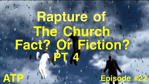The Rapture of the Church Part 4!
