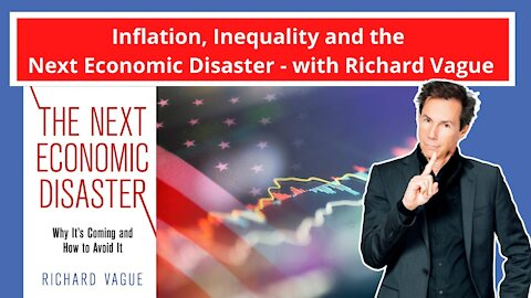Inflation, Inequality and the Next Economic Disaster - with Richard Vague