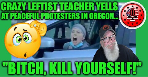 """Crazy Leftist Teacher Yells, """"BITCH, KILL YOURSELF"""" At Peaceful Protesters In Oregon"""