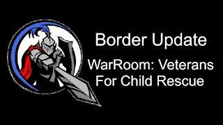 Border Update, Veterans For Child Rescue