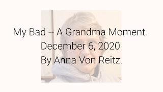My Bad -- A Grandma Moment December 6, 2020 By Anna Von Reitz