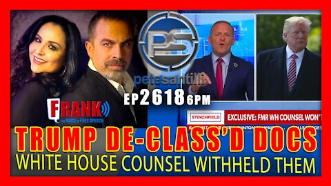EP 2618-6PM TRUMP DE-CLASSIFIED DOCUMENTS TO PROSECUTE FBI; WHITE HOUSE COUNSEL WITHHELD THEM