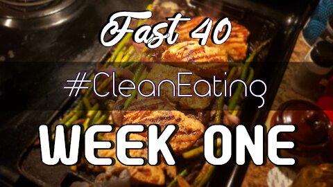 Food Vlog Transition - Fast 40 - Clean Eating - Week One