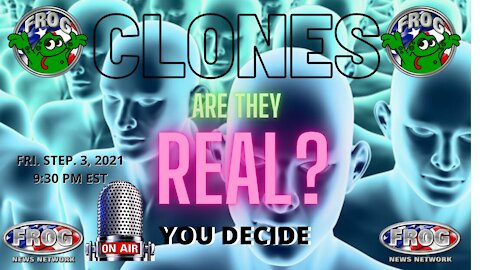 CLONES ARE THEY REAL ? 9:30 PM EST