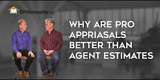 Why Appraisals Better than Agents Estimates.
