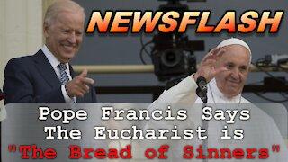 "NEWSFLASH: Pope Francis Calls The Eucharist ""Bread of Sinners"""