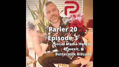 Parler 20 Podcast - Episode 3: Social Media Heroes, #Twexit, & Buttermilk Biscuits