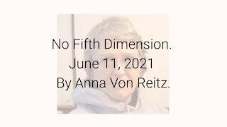 No Fifth Dimension June 11, 2021 By Anna Von Reitz