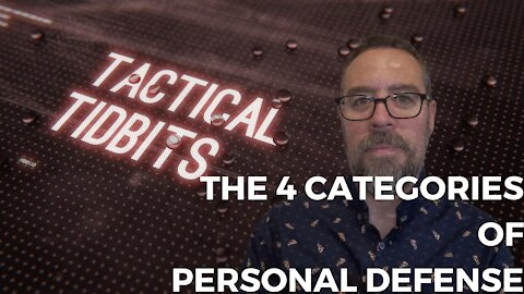 Tactical Tidbits Episode 20: The 4 Categories of Personal Defense