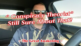 """""""Conspiracy Theorist"""" Still Sure About That? ~ The Great Awakening ~"""
