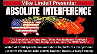 Mike Lindell Presents: Absolute Interference The Sequel To Absolute Proof 2020 Election Fraud