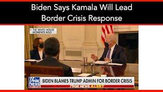Biden Says Kamala Will Lead Border Crisis Response