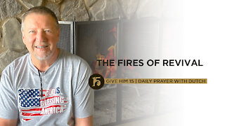 The Fires of Revival | Give Him 15: Daily Prayer with Dutch | July 9