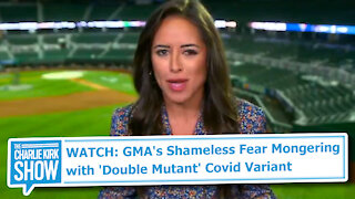 WATCH: GMA's Shameless Fear Mongering with 'Double Mutant' Covid Variant