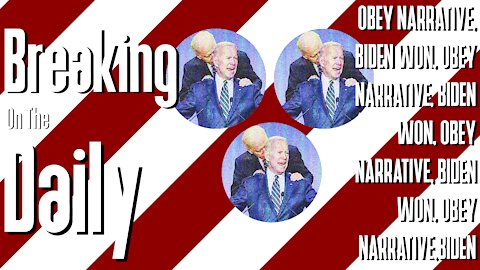OBEY THE NARRATIVE, BIDEN WON, OBEY THE NARRATIVE, BIDEN WON, OBEY: Breaking On The Daily #25