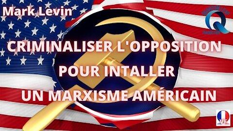 CRIMINALISER L'OPPOSITION POUR INSTALLER UN MARXISME AMÉRICAIN
