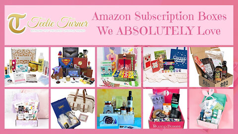 Teelie Turner | Amazon Subscription Boxes We ABSOLUTELY Love