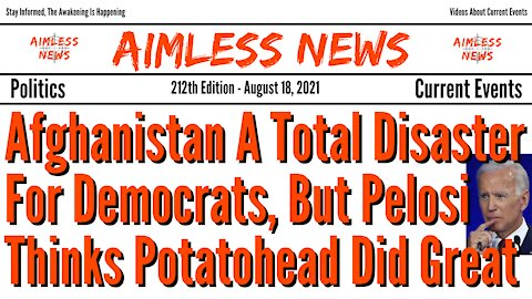 Afghanistan A Total Disaster For Democrats, But Pelosi Thinks Potatohead Did Great