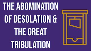 The Abomination of Desolation & the Great Tribulation