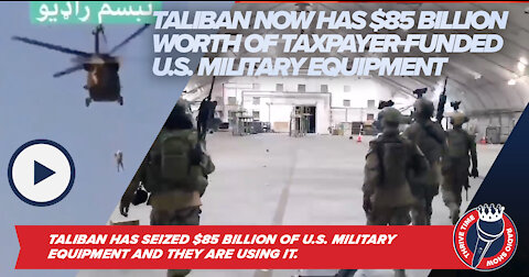 Taliban Has $85 Billion of U.S. Military Equipment And They Are Using It