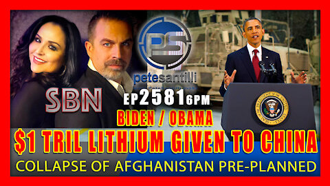 EP 2581 6PM COLLAPSE OF AFGHANISTAN PRE PLANNED BIDEN/OBAMA TURNING LITHIUM OVER TO CHINA