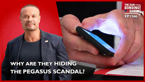 Ep. 1566 Why Are They Hiding The Pegasus Scandal? - The Dan Bongino Show