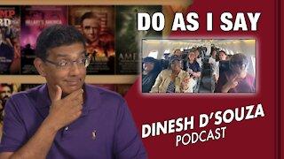 DO AS I SAY Dinesh D'Souza Podcast Ep136
