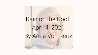 Rain on the Roof April 4, 2021 By Anna Von Reitz