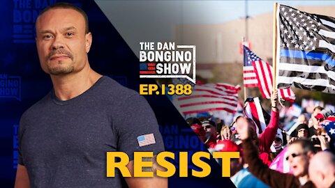 Ep. 1388 Resist - The Dan Bongino Show