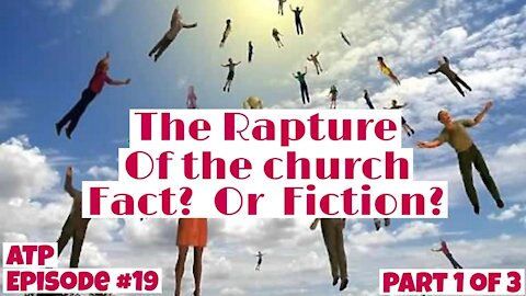 The Rapture of the Church? Fact? Or Fiction? Pt 1