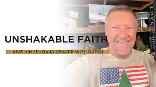 Unshakable Faith | Give Him 15: Daily Prayer with Dutch | June 11