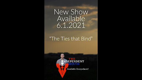 """The Independent Mouth - """"The Ties that Bind"""""""