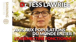 Dr Tess Lawrie : Avis aux populations du monde entier ! L'ivermectine fonctionne !