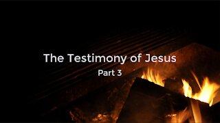 The Testimony of Jesus Part 3