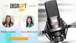 Disrupt Now Podcast Episode 44, Natalie Viglione and Diane McDermott