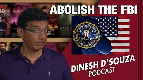 ABOLISH THE FBI Dinesh D'Souza Podcast Ep 81