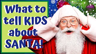 What to Tell Kids About Santa!