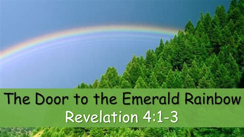 Revelation 4: 1-3 the Emerald Rainbow