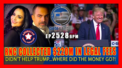 EP 2528-6PM RNC Collected $220 Mil In Legal Fees; Didn't Fight For Trump; WHERE DID THE MONEY GO?