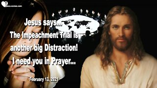 The Impeachment Trial is another big Distraction... I need you in Prayer ❤️ Love Letter from Jesus