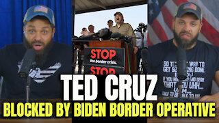 Ted Cruz 'Blocked' By Biden Border Operative